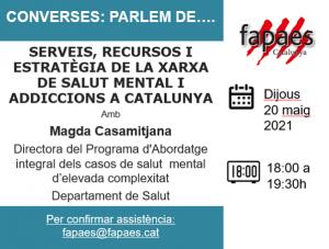 SERVEIS, RECURSOS I ESTRATÈGIA DE LA XARXA DE SALUT MENTAL I ADDICCIONS A CATALUNYA, amb la Magda Casamitjana, Directora del Programa d'Abordatge integral dels casos de salut  mental d'elevada complexitat del Departament de Salut FAPAES Catalunya